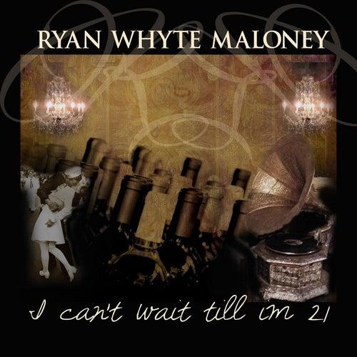 I Can't Wait Till I'm 21! de Ryan Whyte Maloney