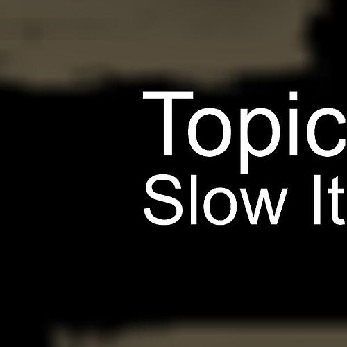 Slow It by Topic
