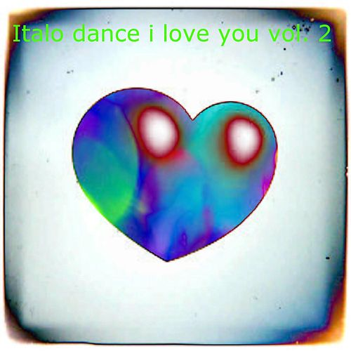 Italo Dance I Love You, Vol. 2 (The Best Italo Dance in the World) de Various Artists
