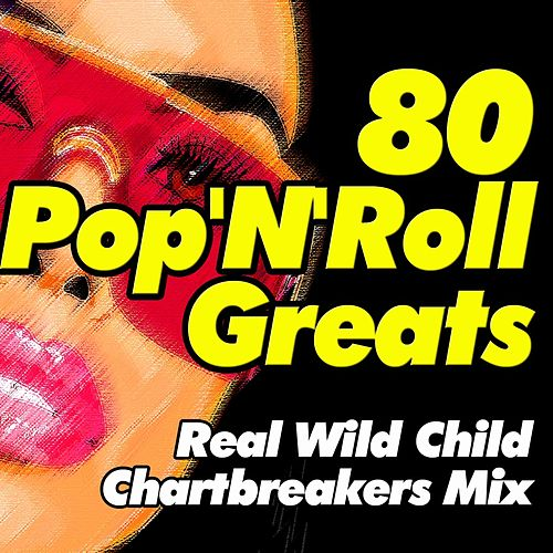 80 Pop'n'roll Greats (Real Wild Child Chartbreakers Mix) di Various Artists