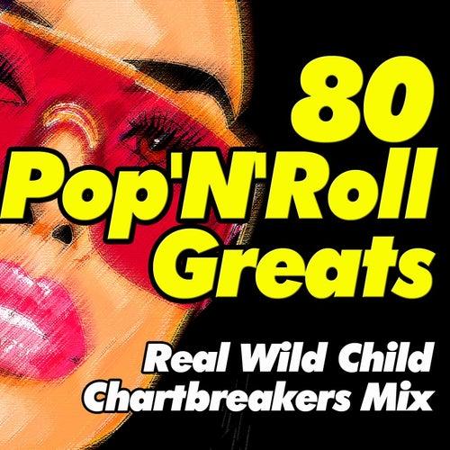 80 Pop'n'roll Greats (Real Wild Child Chartbreakers Mix) de Various Artists