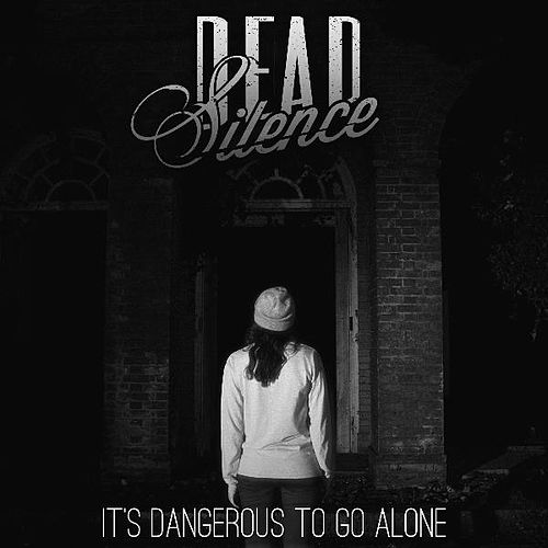 It's Dangerous to Go Alone by Dead Silence