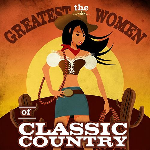 The Greatest Women of Classic Country de Various Artists