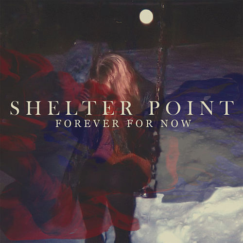 Forever for Now by Shelter Point