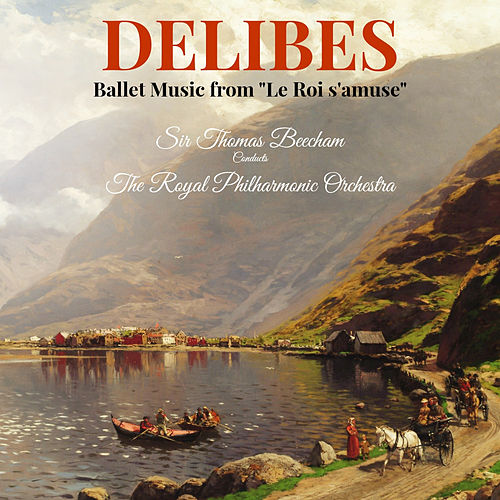 Delibes: Ballet Music from 'Le Roi s'amuse' di Royal Philharmonic Orchestra