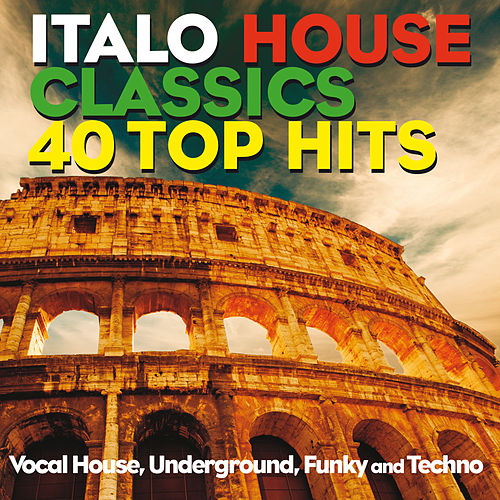 Italo House Classics 40 Top Hits (Vocal House, Underground, Funky House and Techno) de Various Artists