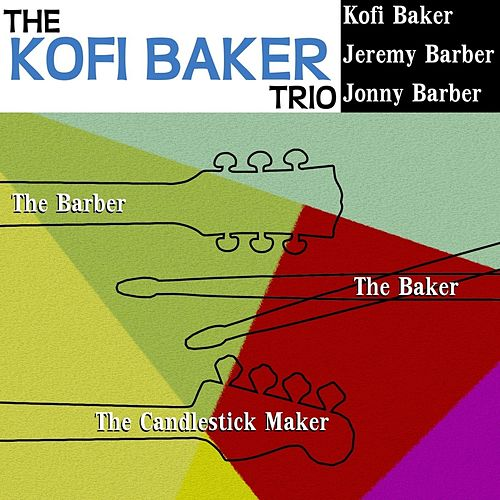 The Barber, The Baker, The Candlestick Maker by Kofi Baker Trio