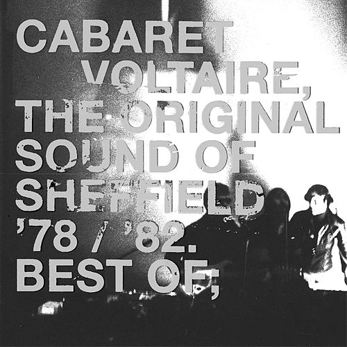 The Original Sound Of Sheffield - '78 / '82 Best Of by Cabaret Voltaire
