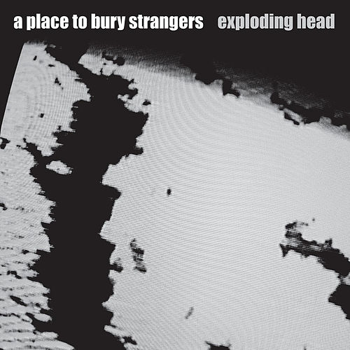 Exploding Head by A Place to Bury Strangers