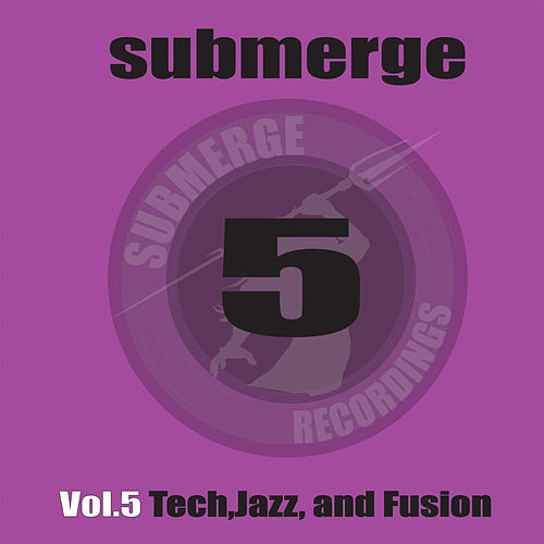 Submerge 5 Tech, Jazz and Fusion by Various Artists