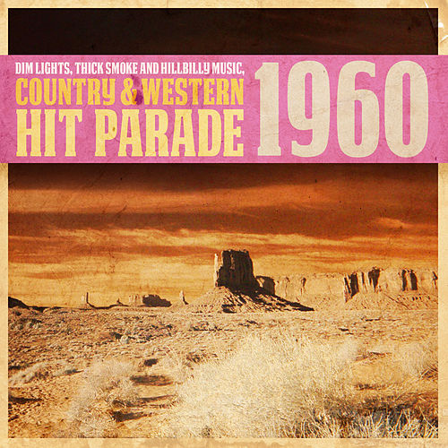 Dim Lights, Thick Smoke and Hillbilly Music, Country & Western Hit Parade 1960 de Various Artists