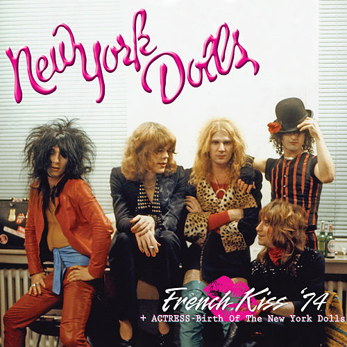 French Kiss '74 + Actress - Birth of the New York Dolls by New York Dolls