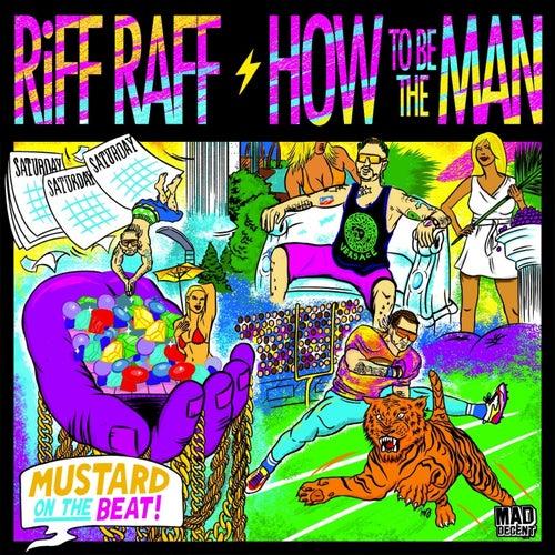 How To Be The Man von Riff Raff