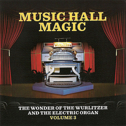 Music Hall Magic: The Wonder of Wurlitzer & The Electric Organ, Vol. 3 von Various Artists