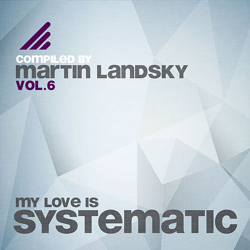 My Love Is Systematic, Vol. 6 (Compiled by Martin Landsky) de Various Artists