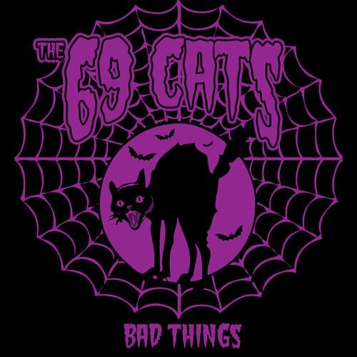 Bad Things by The 69 Cats
