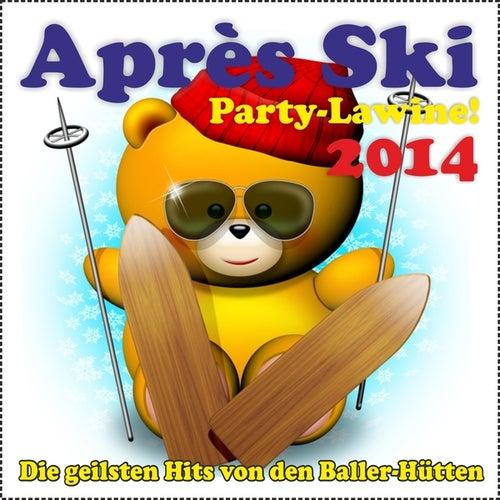 Après Ski Party-Lawine! Die geilsten Hits von den Baller-Hütten 2014 von Various Artists