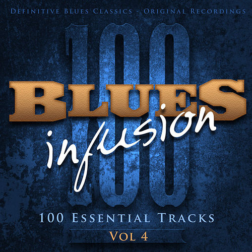 Blues Infusion, Vol. 4 (100 Essential Tracks) de Various Artists