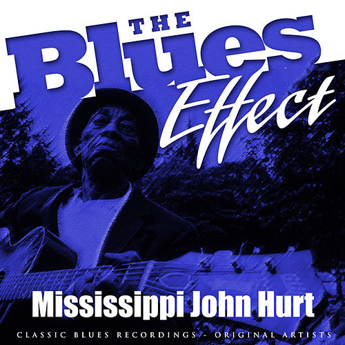 The Blues Effect - Mississippi John Hurt de Mississippi John Hurt