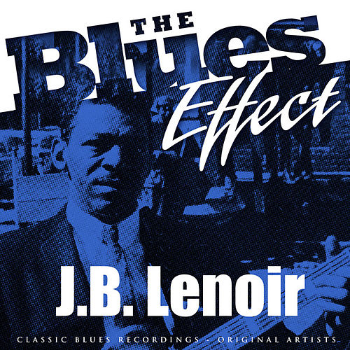 The Blues Effect - J.B. Lenoir de J.B. Lenoir