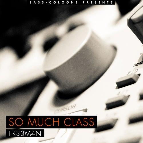 So Much Class von Fr33m4n