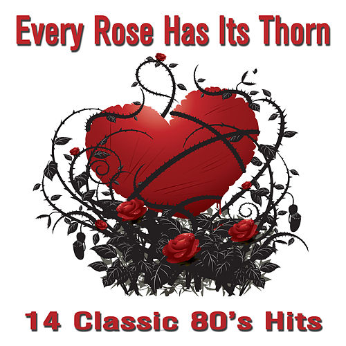 Every Rose Has It's Thorn: 14 Classic 80's Hits from Bret Michaels, Slash, Ronnie Dio, Lita Ford, Warrant, Asia, And Much More! de Various Artists