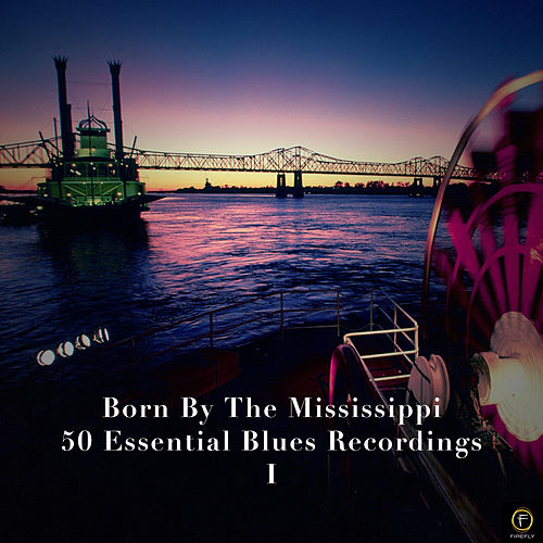 Born By the Mississippi, 50 Essential Blues Recordings Vol. 1 de Various Artists