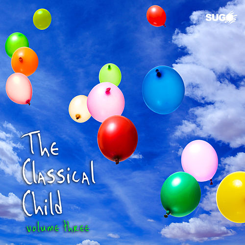 The Classical Child, Vol. 3 by Various Artists