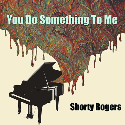 You Do Something To Me de Shorty Rogers