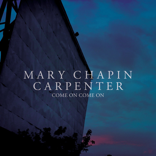 Come On Come On by Mary Chapin Carpenter
