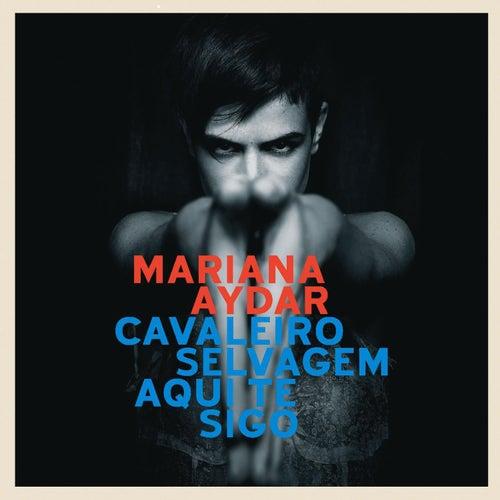 Cavaleiro Selvagem Aquite Sigo von Mariana Aydar