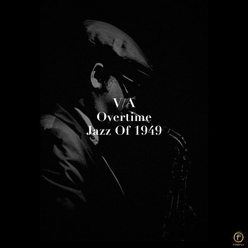 Overtime, Jazz of 1949 von Various Artists