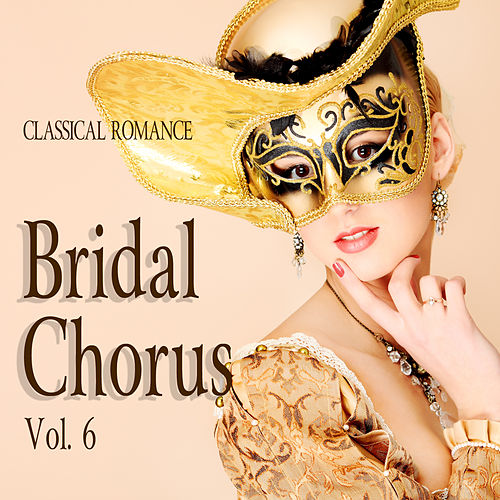 Classical Romance: Bridal Chorus, Vol. 6 by Various Artists