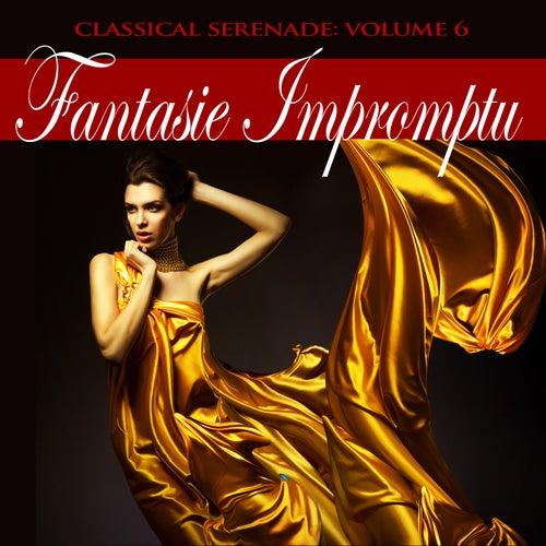 Classical Serenade: Fantasie Impromptu, Vol. 6 by Various Artists
