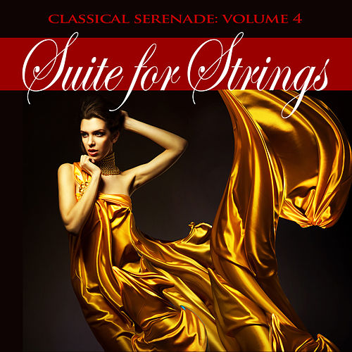 Classical Serenade: Suite for Strings, Vol. 4 by Various Artists