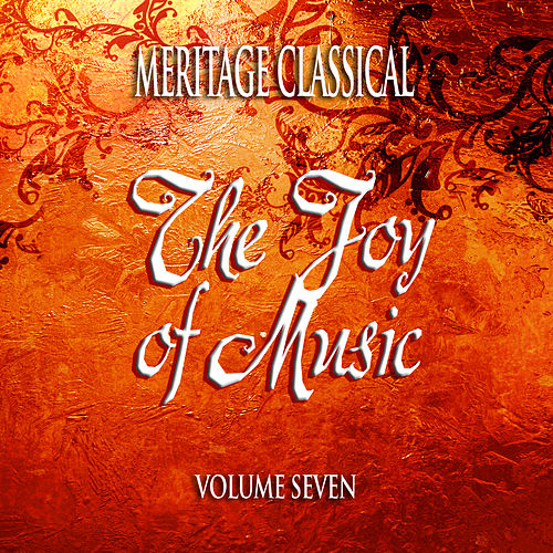 Meritage Classical: The Joy of Music, Vol. 7 by Various Artists