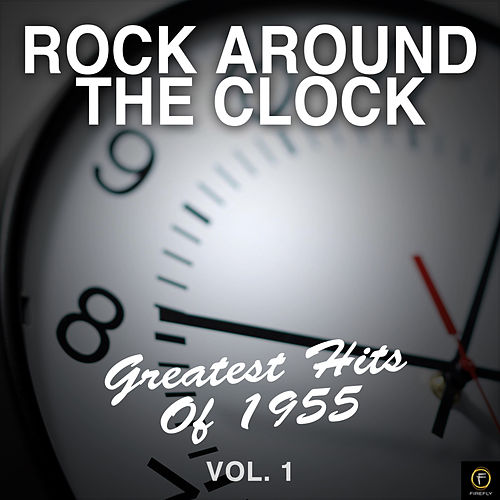Rock Around the Clock: Greatest Hits of 1955, Vol. 1 by Various Artists