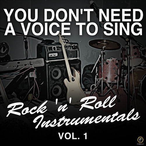 You Don't Need a Voice to Sing, Rock 'N' Roll Instrumentals Vol. 1 by Various Artists