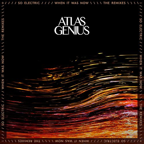 So Electric: When It Was Now [The Remixes] de Atlas Genius