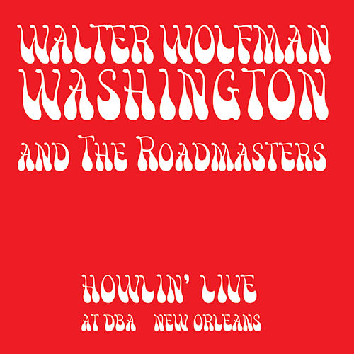 Howlin' Live At Dba New Orleans by Walter Wolfman Washington