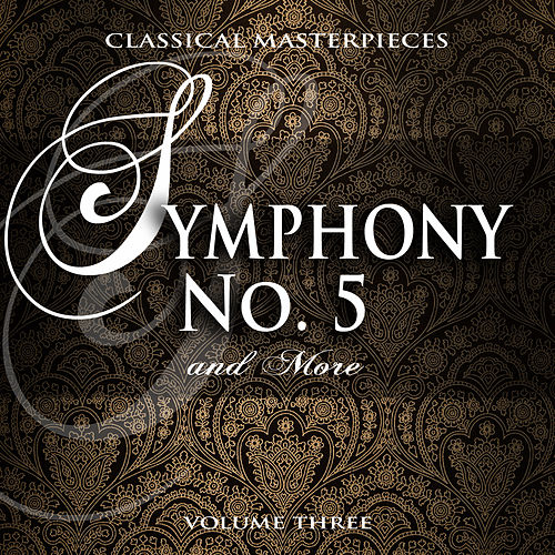 Classical Masterpieces: Symphony No. 5 & More, Vol. 3 by Various Artists