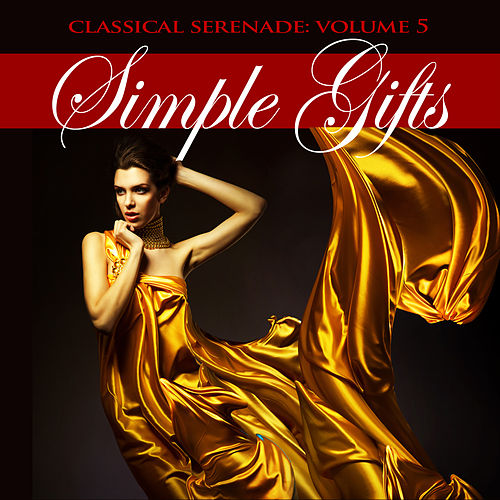 Classical Serenade: Simple Gifts, Vol. 5 by Various Artists