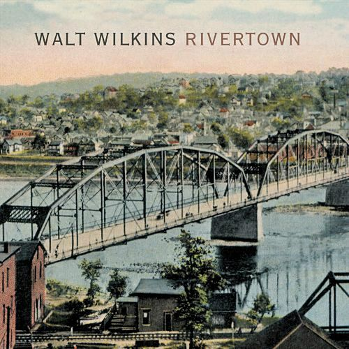 Rivertown by Walt Wilkins
