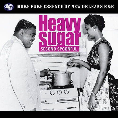 Heavy Sugar Second Spoonful: More Pure Essence of New Orleans R&B by Various Artists