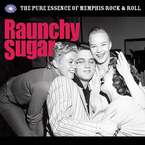 Raunchy Sugar: The Essence of Memphis Rock & Roll de Various Artists