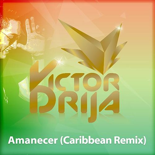 Amanecer (Caribbean Remix) by Victor Drija