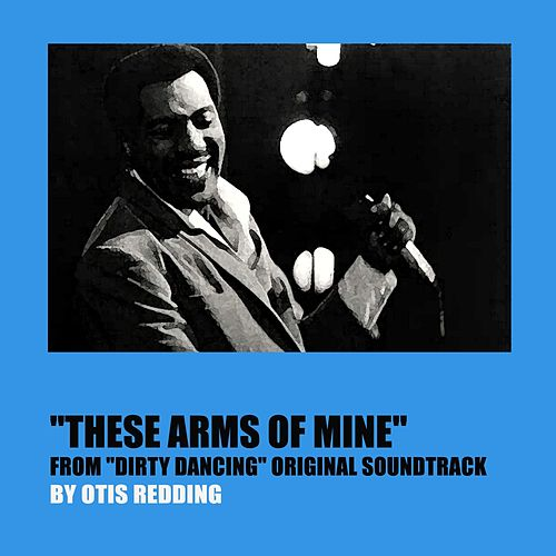 These Arms of Mine (From 'Dirty Dancing' Original Soundtrack) von Otis Redding