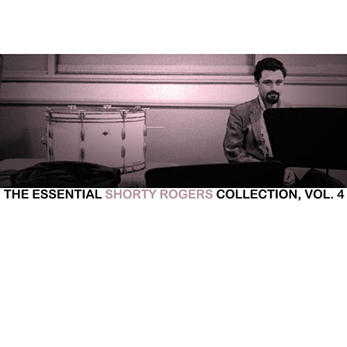 The Essential Shorty Rogers Collection, Vol. 4 de Shorty Rogers