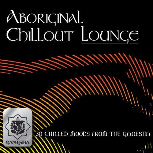 Aboriginal Chillout Lounge de Various Artists