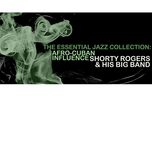 The Essential Jazz Collection: Afro-Cuban Influence de Shorty Rogers